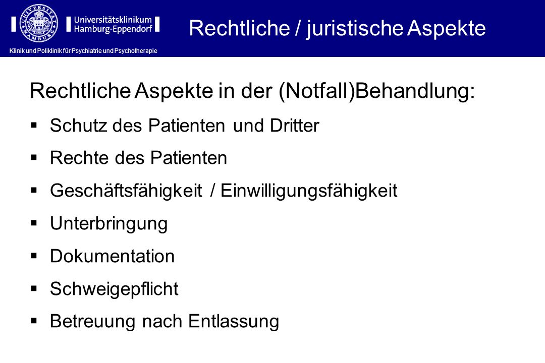 Klinik und Poliklinik für Psychiatrie und Psychotherapie Rechtliche Aspekte in der (Notfall)Behandlung: Schutz des Patienten und Dritter Rechte des Pa