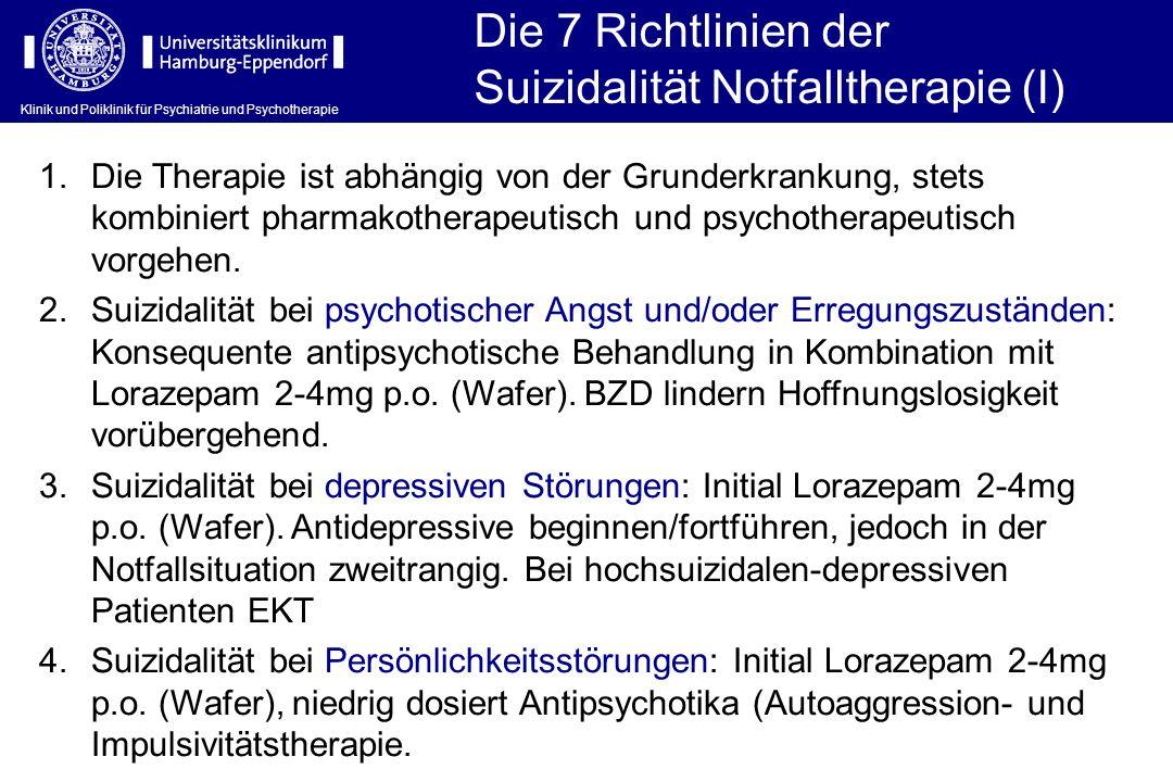 Klinik und Poliklinik für Psychiatrie und Psychotherapie Die 7 Richtlinien der Suizidalität Notfalltherapie (I) 1.Die Therapie ist abhängig von der Gr