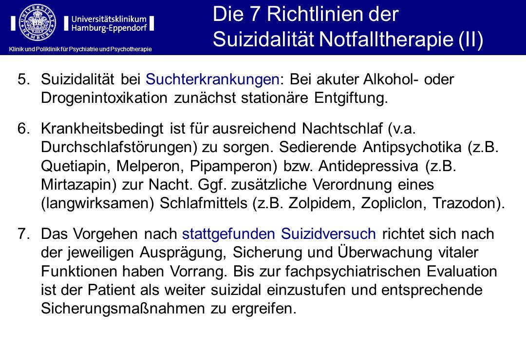 Klinik und Poliklinik für Psychiatrie und Psychotherapie Die 7 Richtlinien der Suizidalität Notfalltherapie (II) 5.Suizidalität bei Suchterkrankungen: