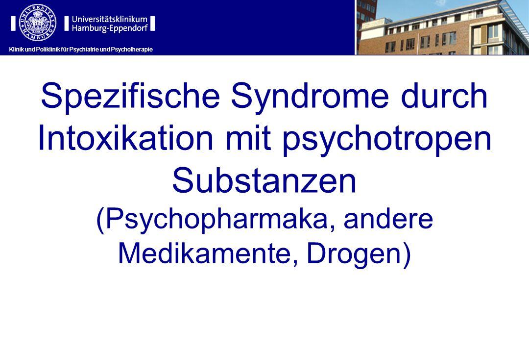 Klinik und Poliklinik für Psychiatrie und Psychotherapie Spezifische Syndrome durch Intoxikation mit psychotropen Substanzen (Psychopharmaka, andere M