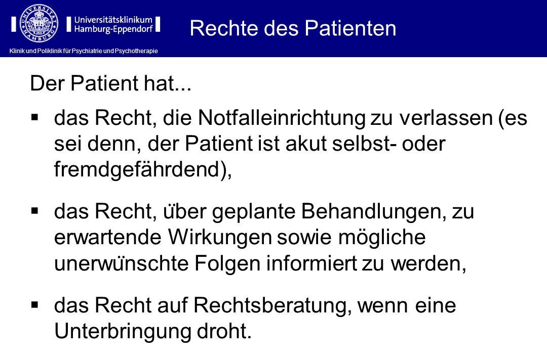 Klinik und Poliklinik für Psychiatrie und Psychotherapie Der Patient hat... das Recht, die Notfalleinrichtung zu verlassen (es sei denn, der Patient i