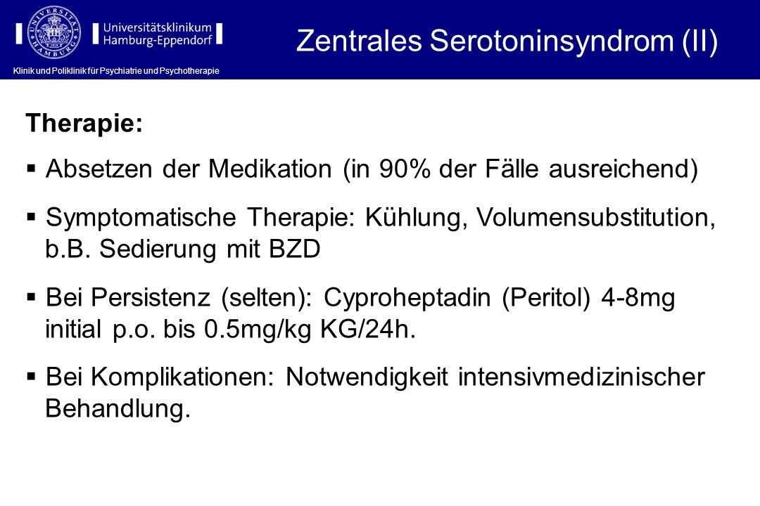 Klinik und Poliklinik für Psychiatrie und Psychotherapie Therapie: Zentrales Serotoninsyndrom (II) Absetzen der Medikation (in 90% der Fälle ausreiche