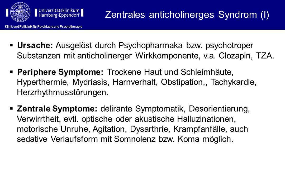 Klinik und Poliklinik für Psychiatrie und Psychotherapie Ursache: Ausgelöst durch Psychopharmaka bzw. psychotroper Substanzen mit anticholinerger Wirk