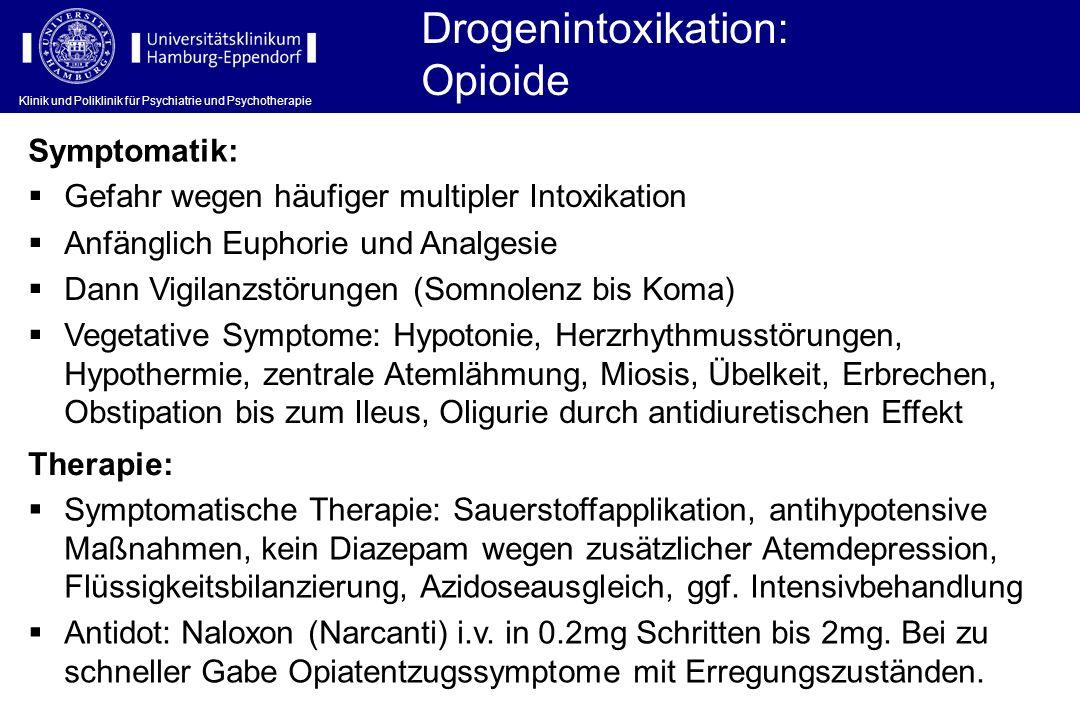 Klinik und Poliklinik für Psychiatrie und Psychotherapie Symptomatik: Drogenintoxikation: Opioide Gefahr wegen häufiger multipler Intoxikation Anfängl