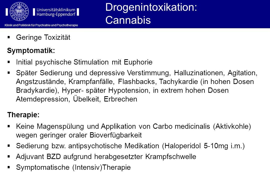 Klinik und Poliklinik für Psychiatrie und Psychotherapie Drogenintoxikation: Cannabis Symptomatik: Initial psychische Stimulation mit Euphorie Später