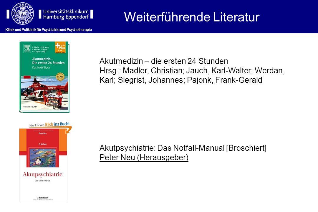 Klinik und Poliklinik für Psychiatrie und Psychotherapie Weiterführende Literatur Akutmedizin – die ersten 24 Stunden Hrsg.: Madler, Christian; Jauch,