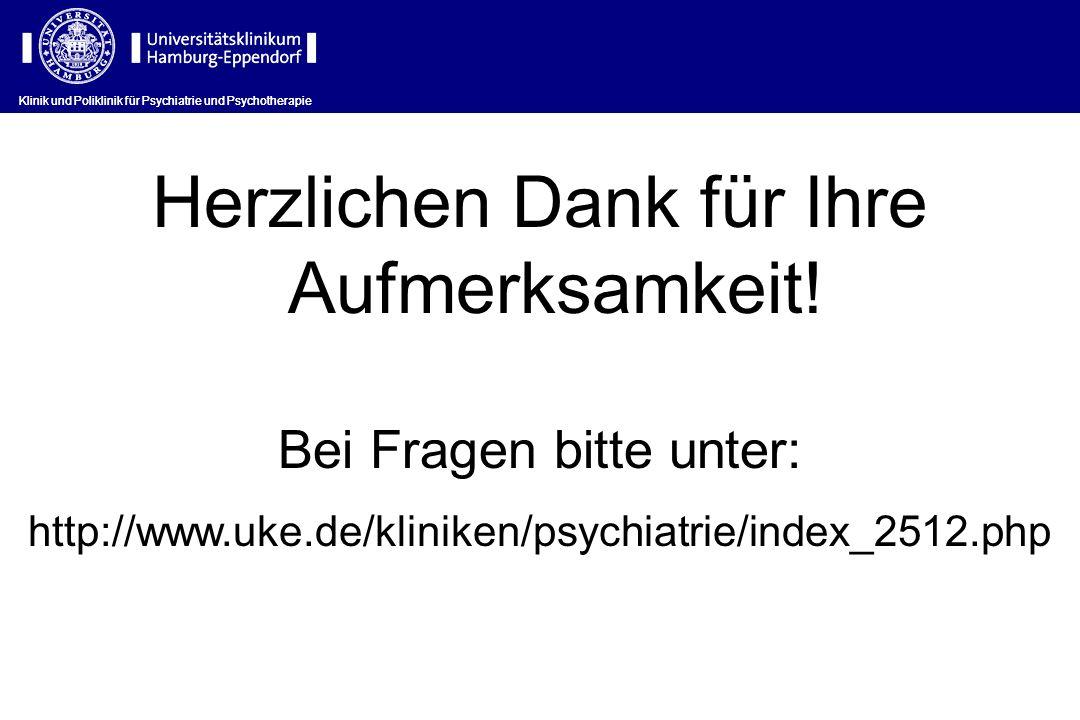 Klinik und Poliklinik für Psychiatrie und Psychotherapie Herzlichen Dank für Ihre Aufmerksamkeit! Bei Fragen bitte unter: http://www.uke.de/kliniken/p
