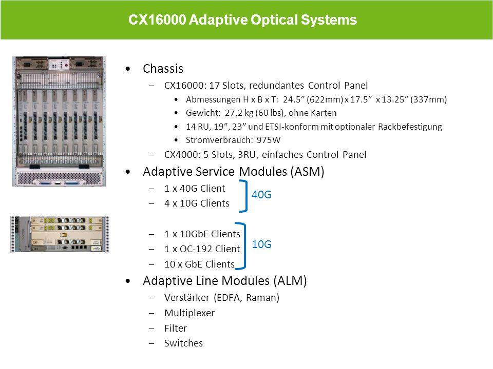 Chassis –CX16000: 17 Slots, redundantes Control Panel Abmessungen H x B x T: 24.5 (622mm) x 17.5 x 13.25 (337mm) Gewicht: 27,2 kg (60 lbs), ohne Karte