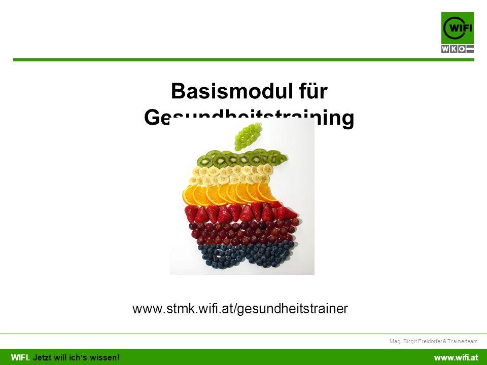 WIFI. Jetzt will ichs wissen! Mag. Birgit Freidorfer & Trainerteam www.wifi.at Basismodul für Gesundheitstraining www.stmk.wifi.at/gesundheitstrainer