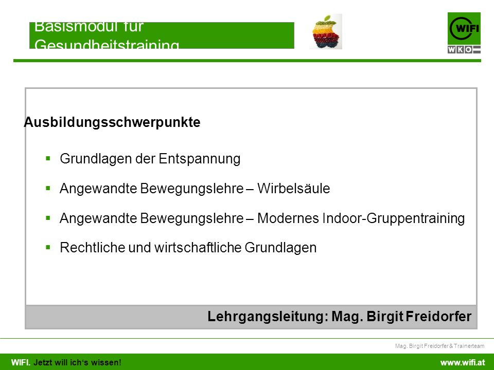 WIFI. Jetzt will ichs wissen! Mag. Birgit Freidorfer & Trainerteam www.wifi.at Grundlagen der Entspannung Angewandte Bewegungslehre – Wirbelsäule Ange