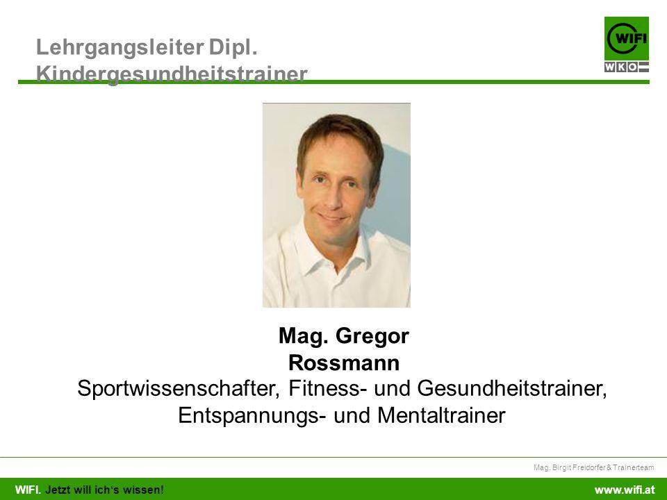 WIFI. Jetzt will ichs wissen! Mag. Birgit Freidorfer & Trainerteam www.wifi.at Lehrgangsleiter Dipl. Kindergesundheitstrainer Mag. Gregor Rossmann Spo
