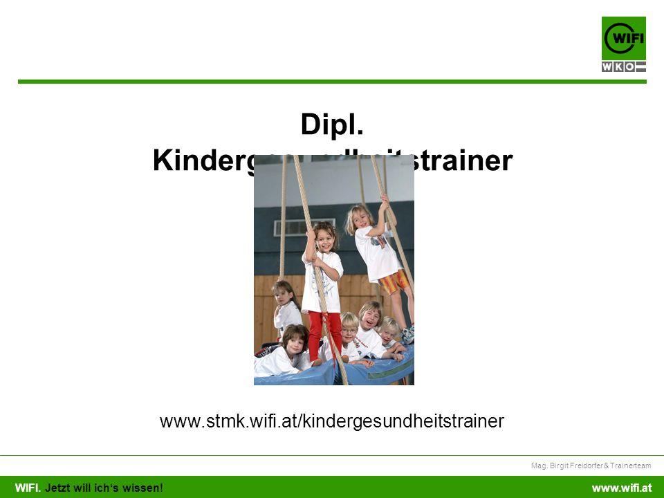 WIFI. Jetzt will ichs wissen! Mag. Birgit Freidorfer & Trainerteam www.wifi.at Dipl. Kindergesundheitstrainer www.stmk.wifi.at/kindergesundheitstraine