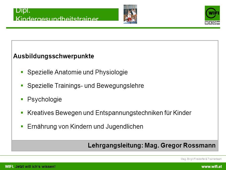 WIFI. Jetzt will ichs wissen! Mag. Birgit Freidorfer & Trainerteam www.wifi.at Spezielle Anatomie und Physiologie Spezielle Trainings- und Bewegungsle