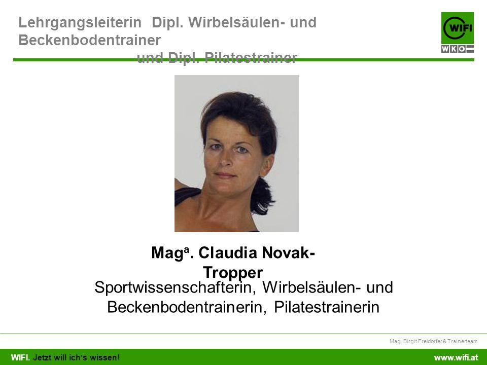 WIFI. Jetzt will ichs wissen! Mag. Birgit Freidorfer & Trainerteam www.wifi.at Lehrgangsleiterin Dipl. Wirbelsäulen- und Beckenbodentrainer und Dipl.