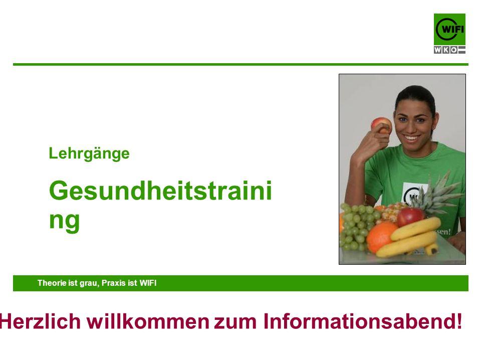 www.wifi.at Theorie ist grau, Praxis ist WIFI Lehrgänge Gesundheitstraini ng Herzlich willkommen zum Informationsabend!