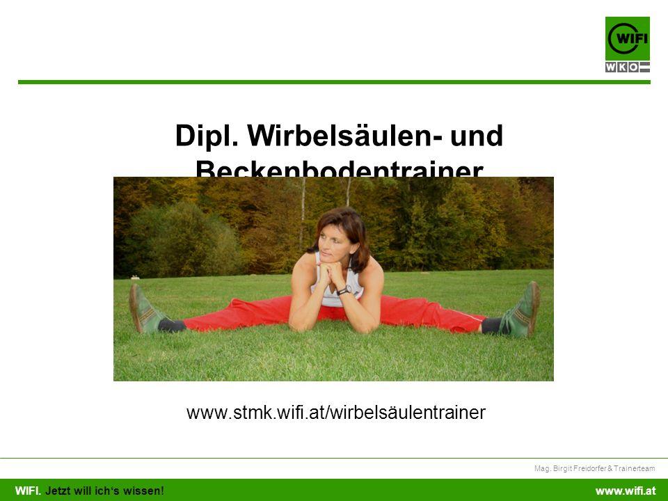 WIFI. Jetzt will ichs wissen! Mag. Birgit Freidorfer & Trainerteam www.wifi.at Dipl. Wirbelsäulen- und Beckenbodentrainer www.stmk.wifi.at/wirbelsäule
