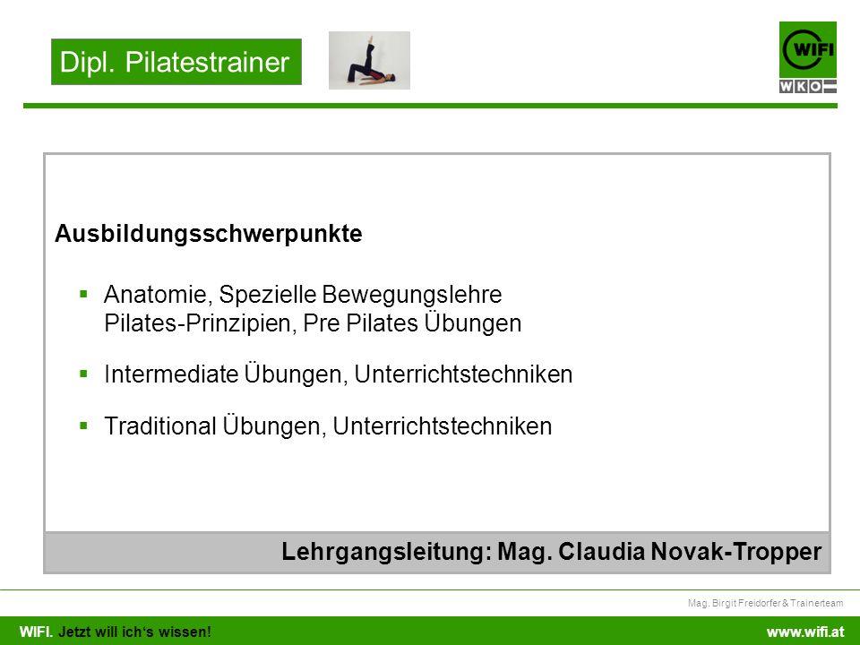 WIFI. Jetzt will ichs wissen! Mag. Birgit Freidorfer & Trainerteam www.wifi.at Anatomie, Spezielle Bewegungslehre Pilates-Prinzipien, Pre Pilates Übun