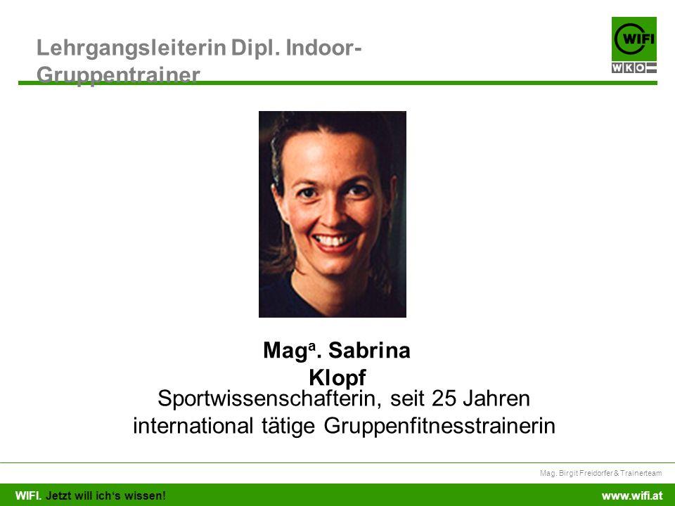 WIFI. Jetzt will ichs wissen! Mag. Birgit Freidorfer & Trainerteam www.wifi.at Lehrgangsleiterin Dipl. Indoor- Gruppentrainer Mag a. Sabrina Klopf Spo