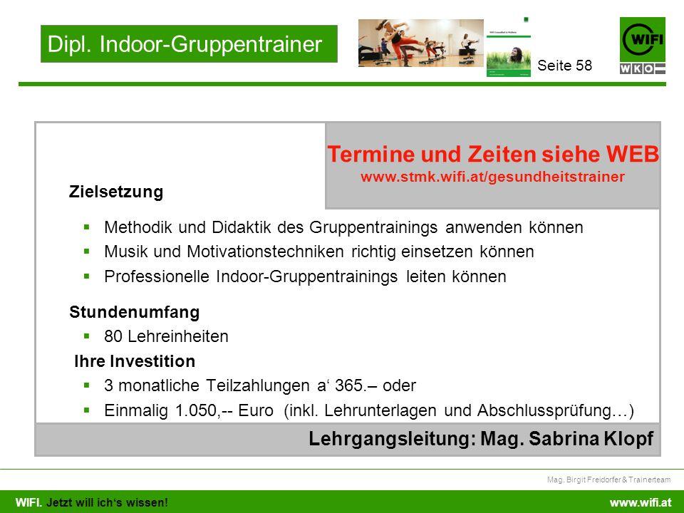 WIFI. Jetzt will ichs wissen! Mag. Birgit Freidorfer & Trainerteam www.wifi.at Zielsetzung Methodik und Didaktik des Gruppentrainings anwenden können