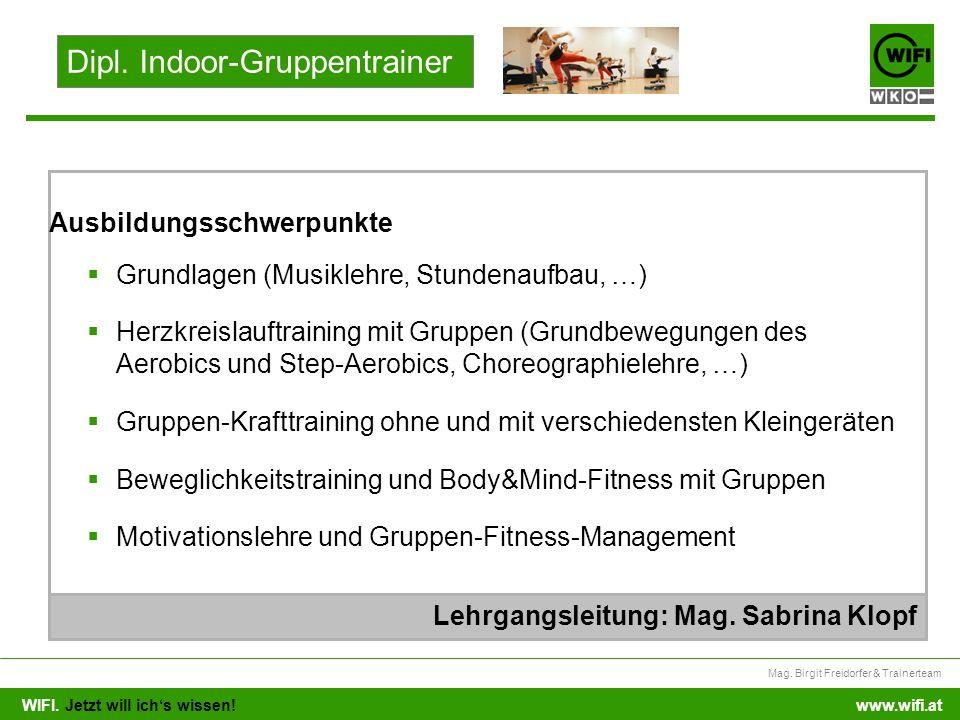 WIFI. Jetzt will ichs wissen! Mag. Birgit Freidorfer & Trainerteam www.wifi.at Grundlagen (Musiklehre, Stundenaufbau, …) Herzkreislauftraining mit Gru