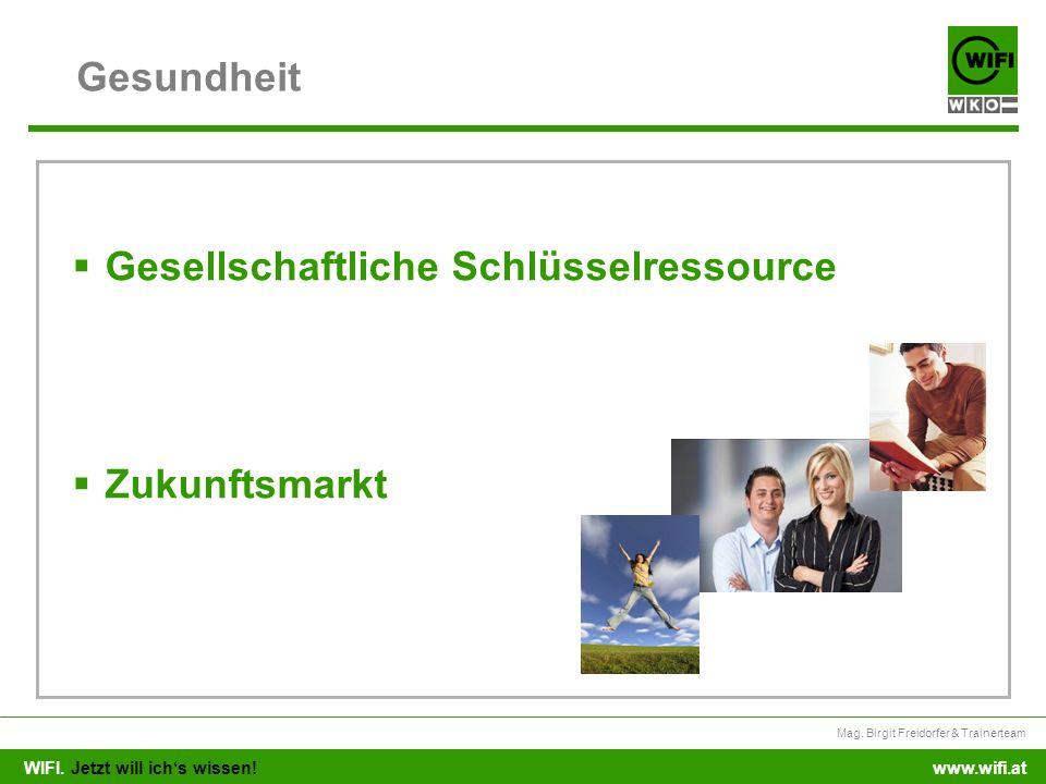 WIFI. Jetzt will ichs wissen! Mag. Birgit Freidorfer & Trainerteam www.wifi.at Gesundheit Gesellschaftliche Schlüsselressource Zukunftsmarkt