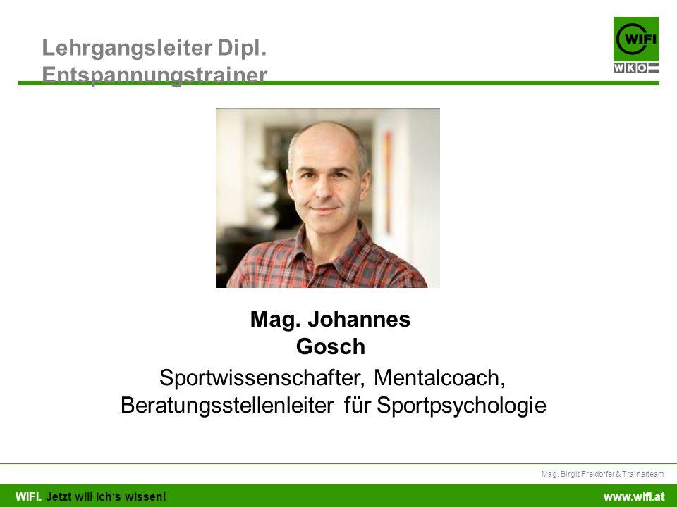 WIFI. Jetzt will ichs wissen! Mag. Birgit Freidorfer & Trainerteam www.wifi.at Lehrgangsleiter Dipl. Entspannungstrainer Mag. Johannes Gosch Sportwiss