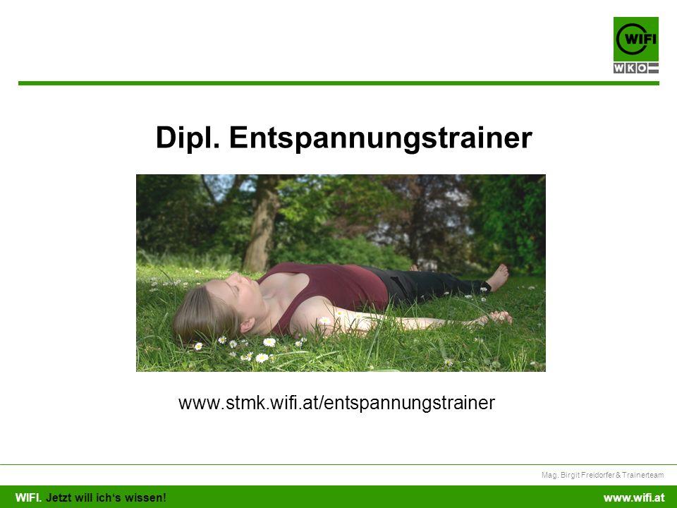 WIFI. Jetzt will ichs wissen! Mag. Birgit Freidorfer & Trainerteam www.wifi.at Dipl. Entspannungstrainer www.stmk.wifi.at/entspannungstrainer