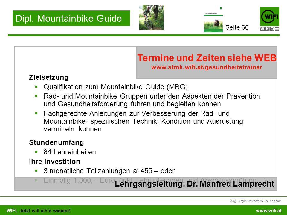 WIFI. Jetzt will ichs wissen! Mag. Birgit Freidorfer & Trainerteam www.wifi.at Zielsetzung Qualifikation zum Mountainbike Guide (MBG) Rad- und Mountai