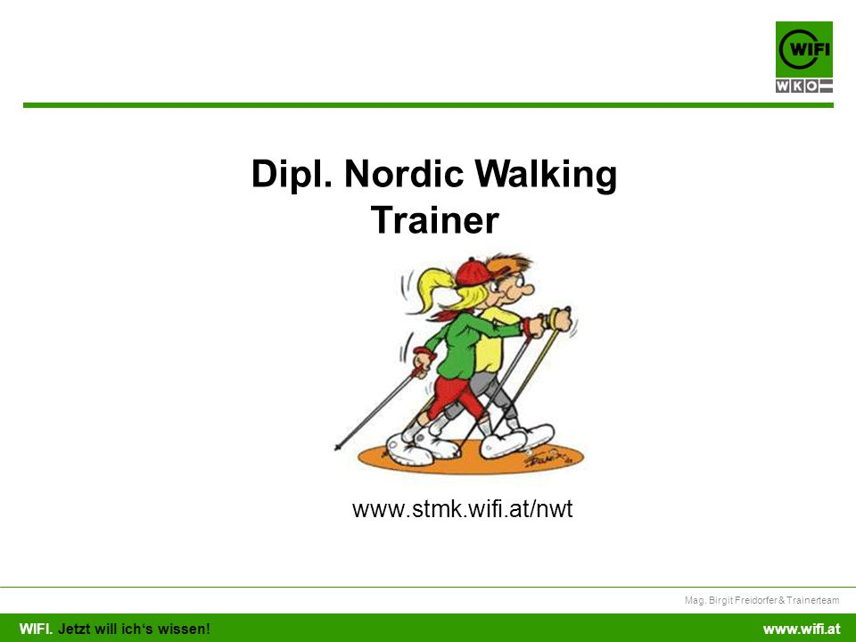 WIFI. Jetzt will ichs wissen! Mag. Birgit Freidorfer & Trainerteam www.wifi.at Dipl. Nordic Walking Trainer www.stmk.wifi.at/nwt