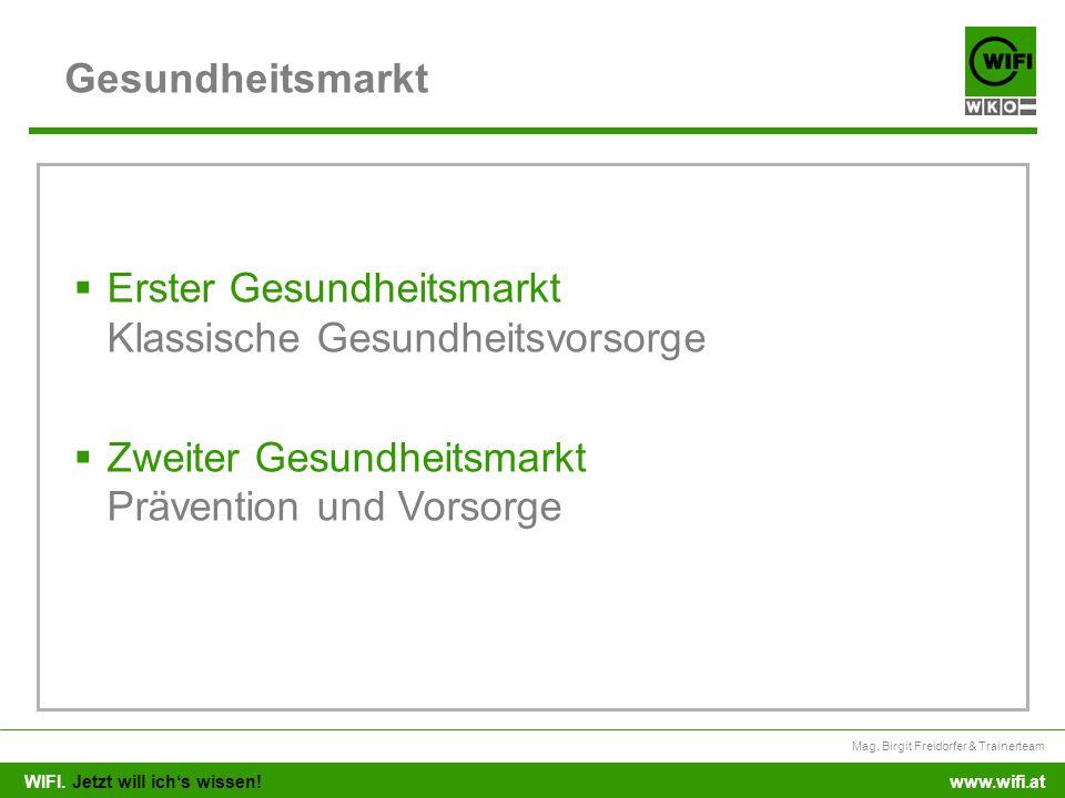 WIFI. Jetzt will ichs wissen! Mag. Birgit Freidorfer & Trainerteam www.wifi.at Gesundheitsmarkt Erster Gesundheitsmarkt Klassische Gesundheitsvorsorge