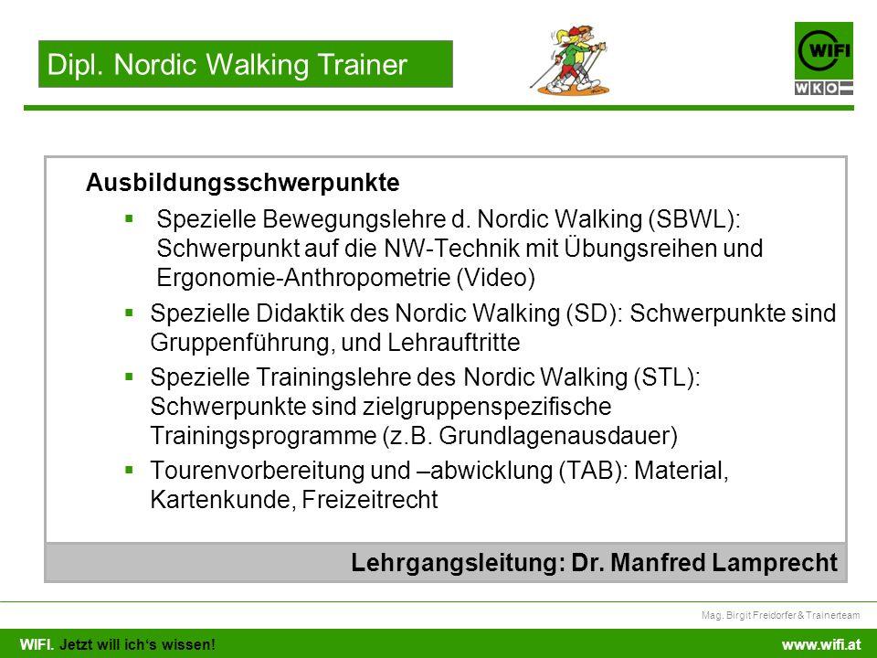 WIFI. Jetzt will ichs wissen! Mag. Birgit Freidorfer & Trainerteam www.wifi.at Spezielle Bewegungslehre d. Nordic Walking (SBWL): Schwerpunkt auf die