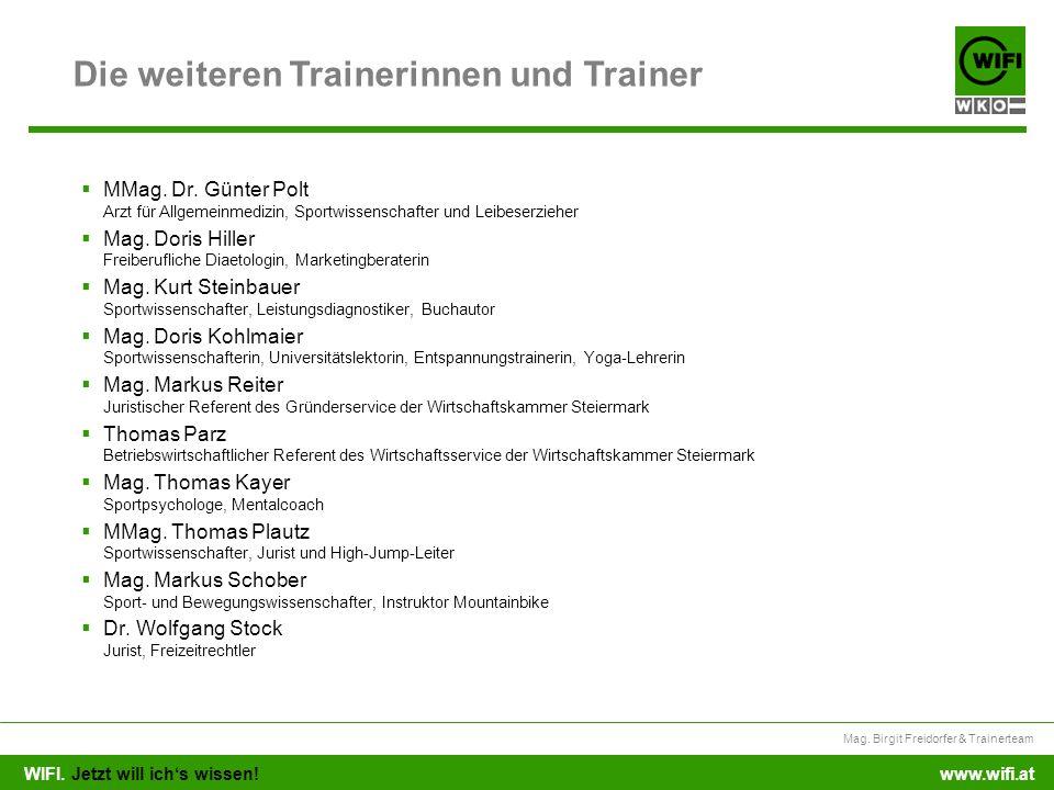 WIFI. Jetzt will ichs wissen! Mag. Birgit Freidorfer & Trainerteam www.wifi.at Die weiteren Trainerinnen und Trainer MMag. Dr. Günter Polt Arzt für Al