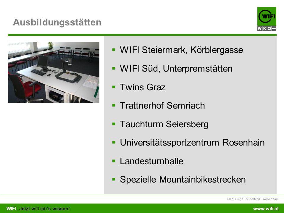 WIFI. Jetzt will ichs wissen! Mag. Birgit Freidorfer & Trainerteam www.wifi.at WIFI Steiermark, Körblergasse WIFI Süd, Unterpremstätten Twins Graz Tra