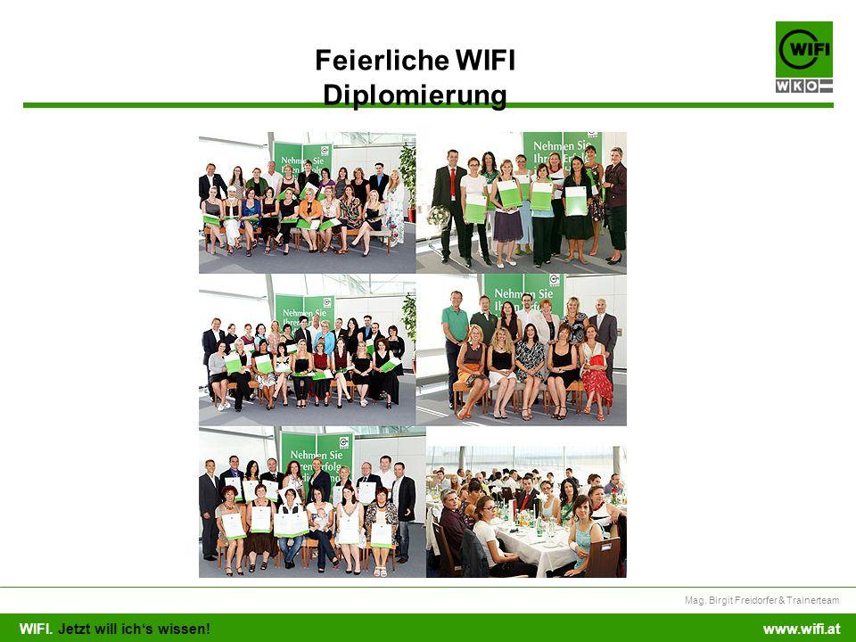 WIFI. Jetzt will ichs wissen! Mag. Birgit Freidorfer & Trainerteam www.wifi.at Feierliche WIFI Diplomierung