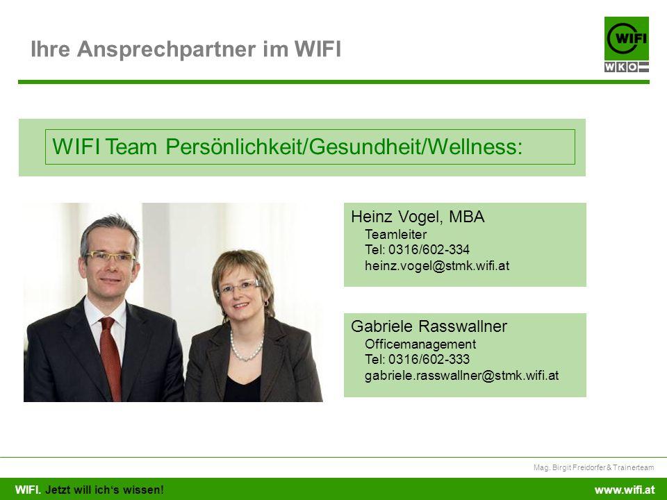 WIFI. Jetzt will ichs wissen! Mag. Birgit Freidorfer & Trainerteam www.wifi.at Ihre Ansprechpartner im WIFI Heinz Vogel, MBA Teamleiter Tel: 0316/602-