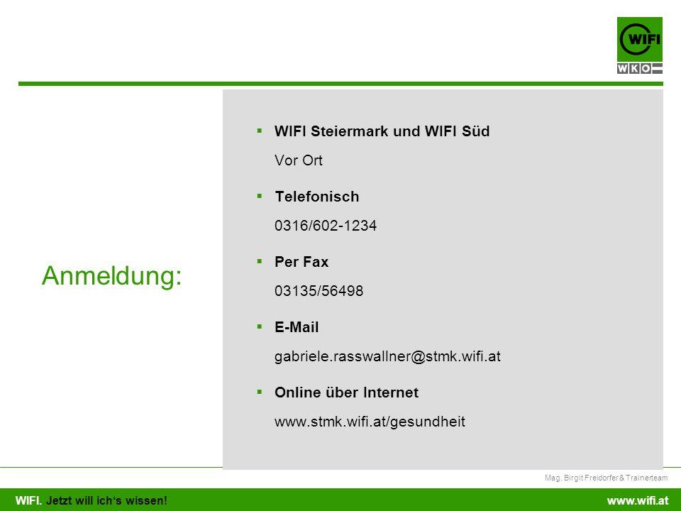 WIFI. Jetzt will ichs wissen! Mag. Birgit Freidorfer & Trainerteam www.wifi.at WIFI Steiermark und WIFI Süd Vor Ort Telefonisch 0316/602-1234 Per Fax