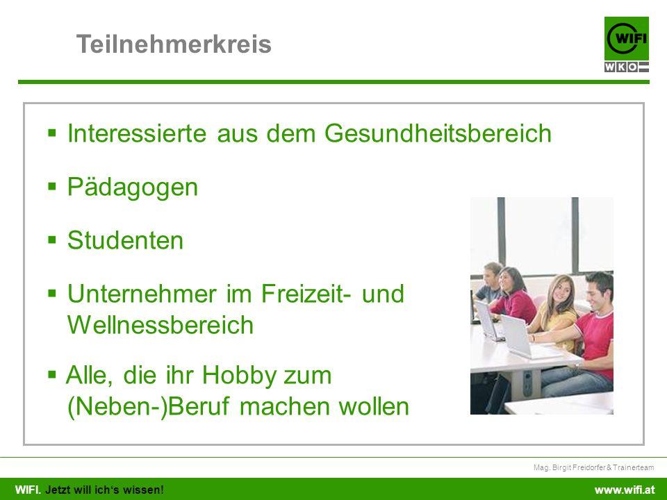 WIFI. Jetzt will ichs wissen! Mag. Birgit Freidorfer & Trainerteam www.wifi.at Teilnehmerkreis Interessierte aus dem Gesundheitsbereich Pädagogen Stud