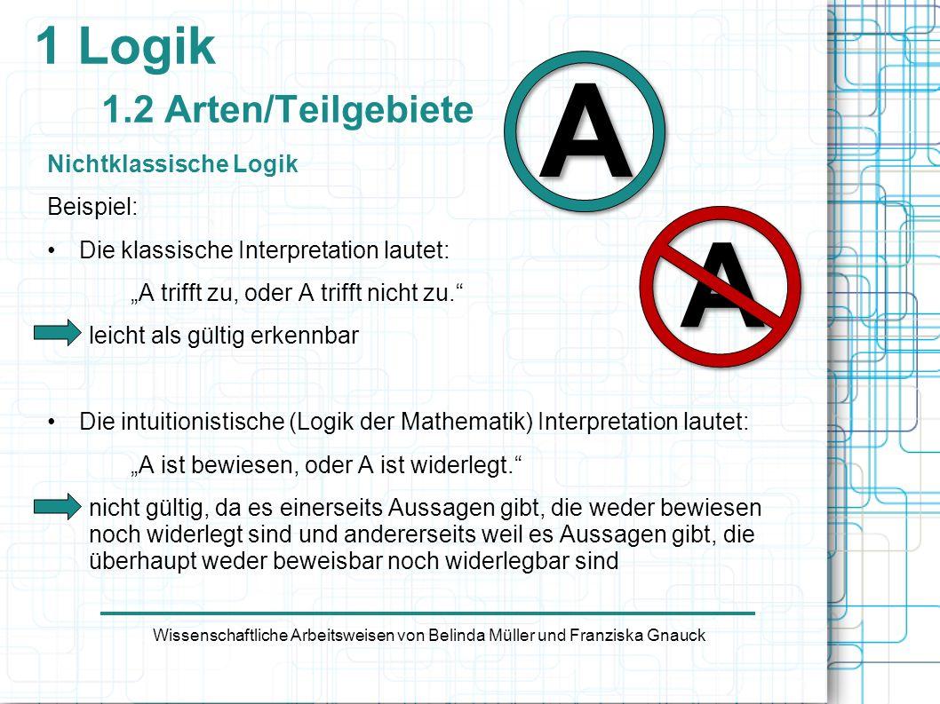 1 Logik 1.2 Arten/Teilgebiete Nichtklassische Logik Beispiel: Die klassische Interpretation lautet: A trifft zu, oder A trifft nicht zu. leicht als gü
