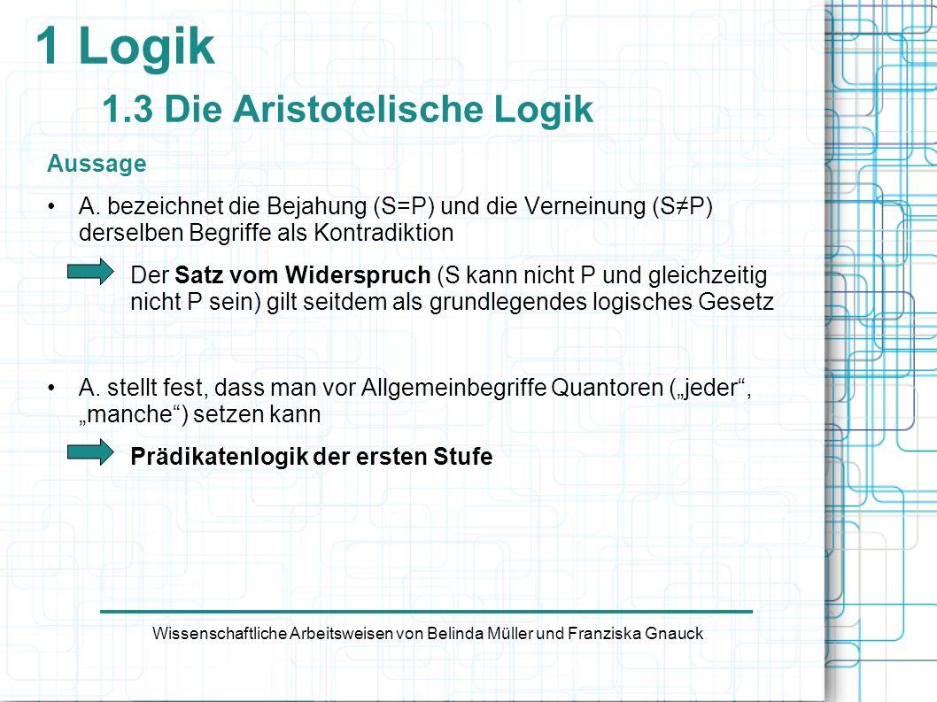1 Logik 1.3 Die Aristotelische Logik Aussage A. bezeichnet die Bejahung (S=P) und die Verneinung (SP) derselben Begriffe als Kontradiktion Der Satz vo