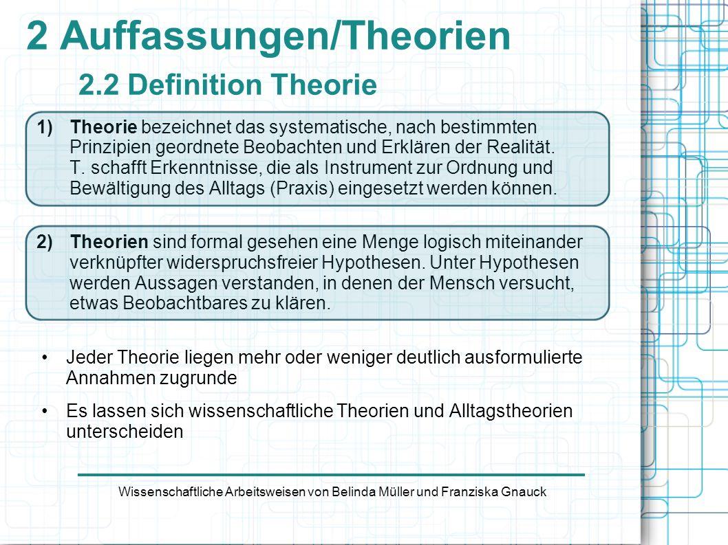 2 Auffassungen/Theorien 2.2 Definition Theorie 1)Theorie bezeichnet das systematische, nach bestimmten Prinzipien geordnete Beobachten und Erklären de
