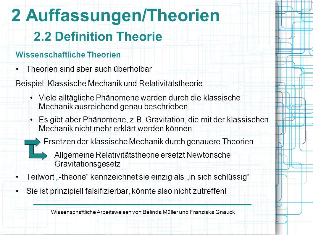 2 Auffassungen/Theorien 2.2 Definition Theorie Wissenschaftliche Theorien Theorien sind aber auch überholbar Beispiel: Klassische Mechanik und Relativ