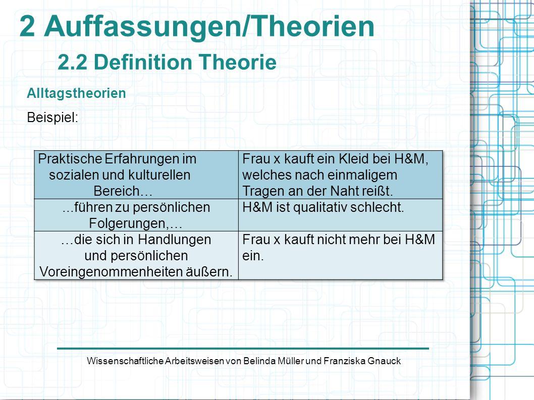 2 Auffassungen/Theorien 2.2 Definition Theorie Alltagstheorien Beispiel: Wissenschaftliche Arbeitsweisen von Belinda Müller und Franziska Gnauck