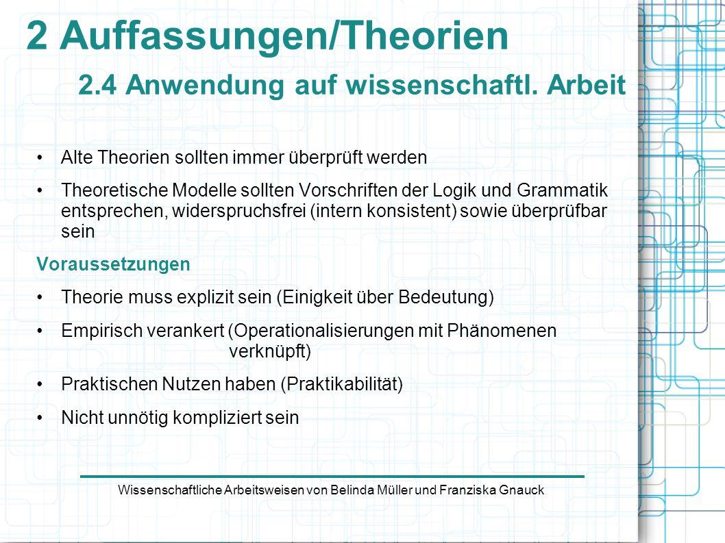 Alte Theorien sollten immer überprüft werden Theoretische Modelle sollten Vorschriften der Logik und Grammatik entsprechen, widerspruchsfrei (intern k