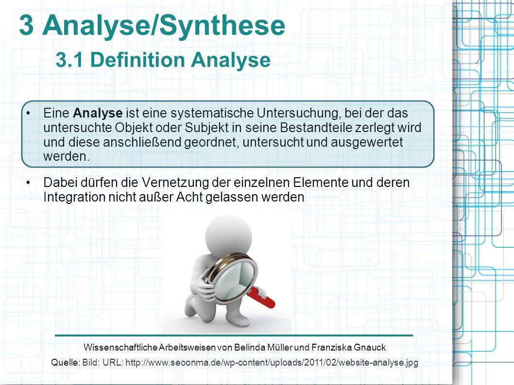 3 Analyse/Synthese 3.1 Definition Analyse Wissenschaftliche Arbeitsweisen von Belinda Müller und Franziska Gnauck Quelle: Bild: URL: http://www.seoonm