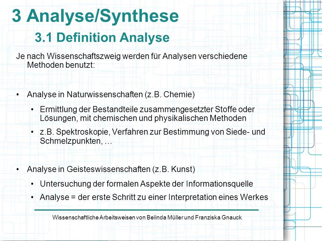 3 Analyse/Synthese 3.1 Definition Analyse Wissenschaftliche Arbeitsweisen von Belinda Müller und Franziska Gnauck Je nach Wissenschaftszweig werden fü