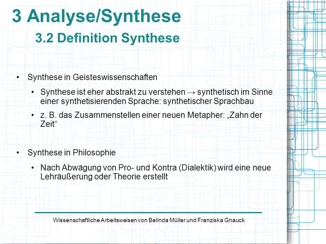 3 Analyse/Synthese 3.2 Definition Synthese Wissenschaftliche Arbeitsweisen von Belinda Müller und Franziska Gnauck Synthese in Geisteswissenschaften S