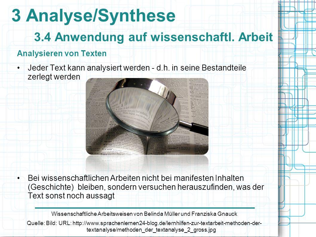 Analysieren von Texten Jeder Text kann analysiert werden - d.h. in seine Bestandteile zerlegt werden Bei wissenschaftlichen Arbeiten nicht bei manifes