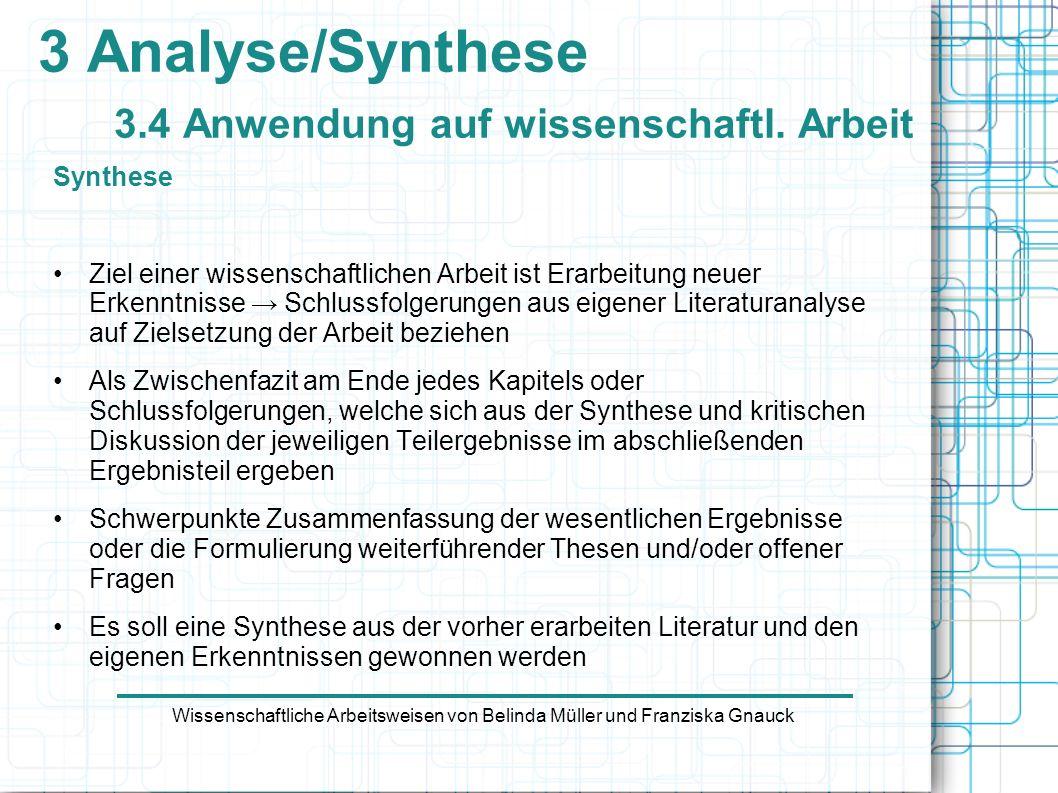 Synthese Ziel einer wissenschaftlichen Arbeit ist Erarbeitung neuer Erkenntnisse Schlussfolgerungen aus eigener Literaturanalyse auf Zielsetzung der A