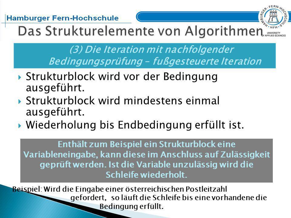 Pseudocode: Blockanfang BLOCK 1 Führe aus BLOCK_VOR_SCHLEIFE Wiederhole BLOCK_IN_SCHLEIFE bis Endbedingung erfüllt Führe aus BLOCK_NACH_SCHLEIFE Blockende BLOCK 1