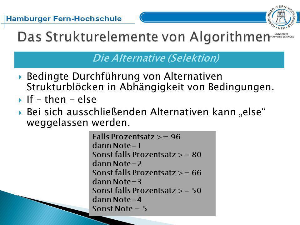 Die Alternative (Selektion) Bedingte Durchführung von Alternativen Strukturblöcken in Abhängigkeit von Bedingungen.